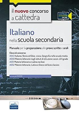 Il nuovo concorso a cattedra. Classi A22 (A043), A12 (A050), A11 (A051), A13 (A052) italiano nella scuola secondaria. Manuale completo. Con espansione online