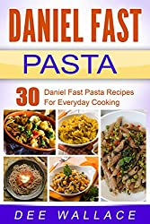 Daniel Fast Pasta: 30 Daniel Fast Pasta Recipes For Everyday Cooking (English Edition)