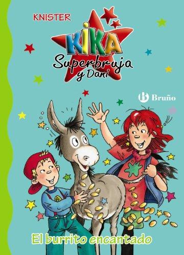 El burrito encantado (Castellano - A Partir De 6 Años - Personajes Y Series - Kika Superbruja Y Dani) por KNISTER