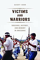 Victims and Warriors: Violence, History, and Memory in Amazonia (Interp Culture New Millennium)