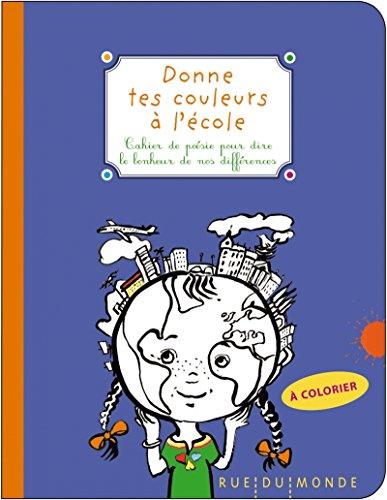 Donne tes couleurs à l'école : Cahier de poésie pour dire le bonheur de nos différences par Auteurs divers