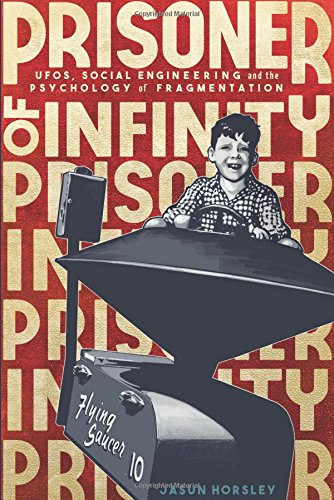 Prisoner of Infinity: Ufos, Social Engineering, and the Psychology of Fragmentation por Jasun Horsley