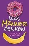Was Männer denken von Vanessa Mansini