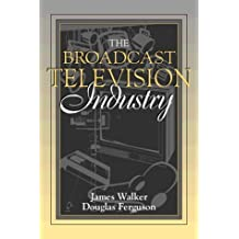 The Broadcast Television Industry: (Part of the Allyn & Bacon Series in Mass Communication) by James R. Walker (1997-11-24)