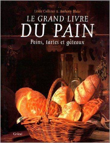 Le grand livre du pain : Pains, tartes et gâteaux de Linda Collister ,Antony Blake ( 31 août 1991 )