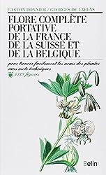 Flore complète portative de la France, de la Suisse, de la Belgique : Pour trouver facilement les noms des plantes sans mots techniques