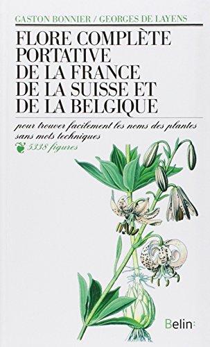 Flore complète portative de la France, de la Suisse, de la Belgique : Pour trouver facilement les noms des plantes sans mots techniques par Gaston Bonnier