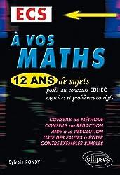 A vos maths ! 12 ans de sujets corrigés posés aux concours EDHEC de 1999 à 2011 - ECS