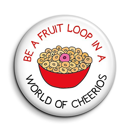funny-fruit-loop-cheerios-button-pin-badge-be-a-fruit-loop-in-a-world-of-cheerios-individuality-nove