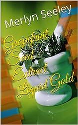 Grapefruit Seed Extract Liquid Gold (English Edition)