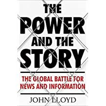 The Power and the Story: The Global Battle for News and Information (English Edition)