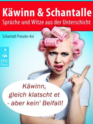 Käwinn Schantalle Sprüche Und Witze Aus Der Unterschicht Illustrierte Ausgabe
