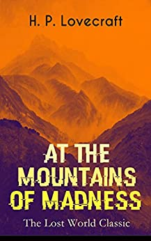 AT THE MOUNTAINS OF MADNESS (The Lost World Classic): Occult & Supernatural Novel (English Edition)
