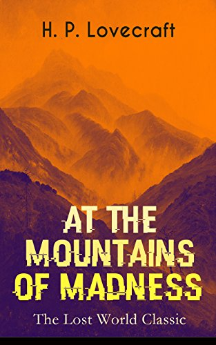 at-the-mountains-of-madness-the-lost-world-classic-occult-amp-supernatural-novel-english-edition