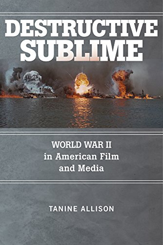 Weltkrieg Filme 2 (Destructive Sublime: World War II in American Film and Media (War Culture))