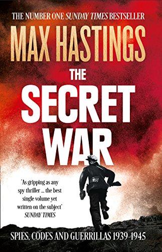 The Secret War: Spies, Codes And Guerrillas. 1939–1945 por Max Hastings