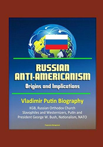 russian-anti-americanism-origins-and-implications-vladimir-putin-biography-kgb-russian-orthodox-chur