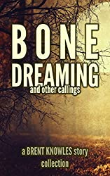 Bone Dreaming: and Other Callings (English Edition)