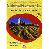 Scientificamente. Materia e ambiente. Volume A-Vita e uomo. Volume B-Portfolio. Per il biennio