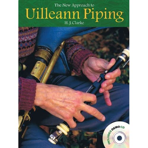 [The New Approach to Uilleann Piping: Comprehensive Instruction for the Irish Uilleann Pipes] [By: Clarke, H.J.] [June, 2005]