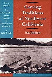 Carving Traditions of Northwest California (Classics in California Anthropology) by Ira Jacknis (2006-06-08)