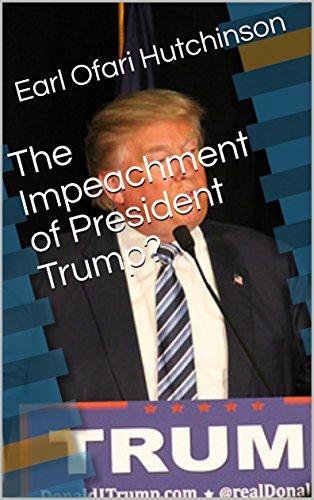 The Impeachment of President Trump? (English Edition) por Earl Ofari Hutchinson