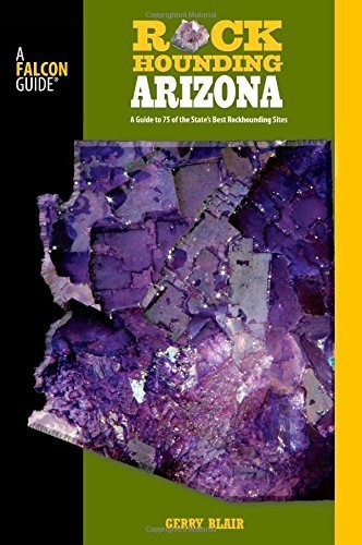 Rockhounding Arizona: A Guide To 75 Of The State's Best Rockhounding Sites (Rockhounding Series) 2nd edition by Blair, Gerry (2008) Paperback