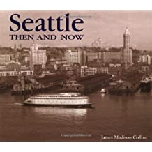 Seattle Then and Now (Then & Now Thunder Bay)