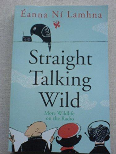 Straight Talking Wild: More Wildlife on the Radio by Eanna Ni Lamhna (2006-10-09)