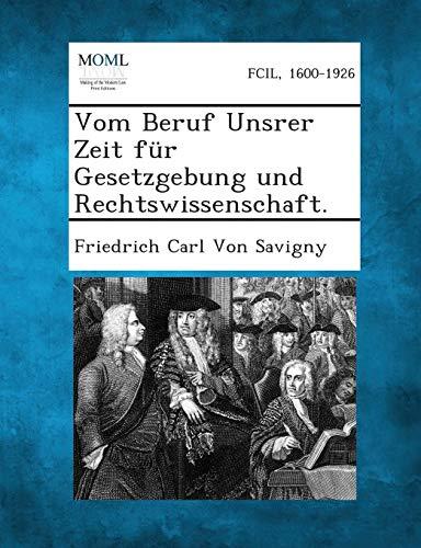 Vom Beruf Unsrer Zeit Fur Gesetzgebung Und Rechtswissenschaft.