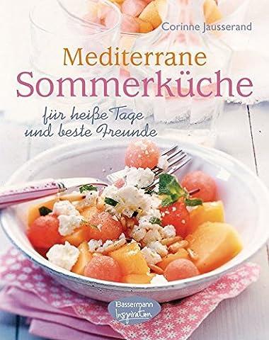 Mediterrane Sommerküche: für heiße Tage und beste