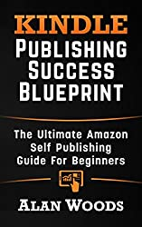 Kindle Publishing Success Blueprint: The Ultimate Amazon Self-Publishing Guide For Beginners (English Edition)