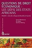 Questions de droit économique : les défis des États africains: INEADEC - Actes des colloques de Bruxelles et Yaoundé