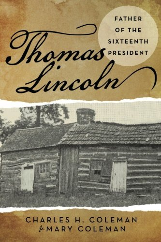 Thomas Lincoln: Father of the Sixteenth President by Charles H. Coleman (2015-03-17)