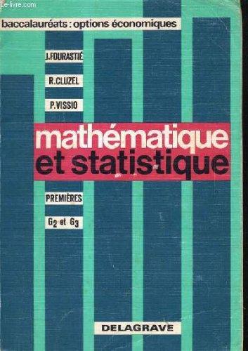 MATHEMATIQUE ET STATISTIQUE PREMIERE G2 ET G3. BACCALAUREATS: OPTIONS ECONOMIQUE par J. FOURASTIE / B. CLUZEL / P. VISSIO