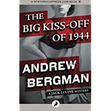 The Big Kiss-Off of 1944: The Jack Levine Mysteries: Volume 1