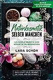 Naturkosmetik selber manchen: 125 Simple Rezepte zum Kosmetik Selbermachen, dies spart Geld, schont...