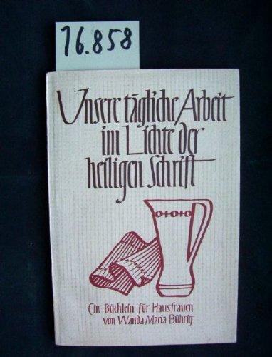 Unsere tägliche Arbeit im Lichte der Heiligen Schrift. Ein Büchlein für Hausfrauen.