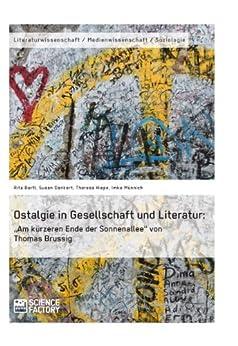 """Ostalgie in Gesellschaft und Literatur: """"Am kürzeren Ende der Sonnenallee"""" von Thomas Brussig (German Edition) by [Bartl, Rita, Dankert, Susan, Hiepe, Theresa, Münnich, Imke]"""