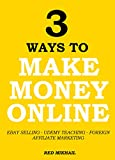 3 WAYS TO MAKE MONEY ONLINE - FROM THE COMFORT OF YOUR HOME: EBAY SELLING - UDEMY TEACHING - FOREIGN AFFILIATE MARKETING (English Edition)