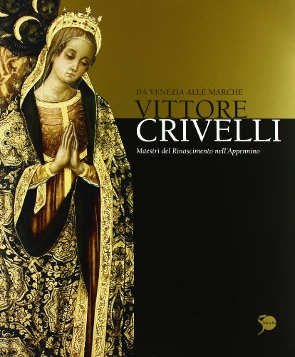 Vittore Crivelli da Venezia alle Marche. Ediz. illustrata