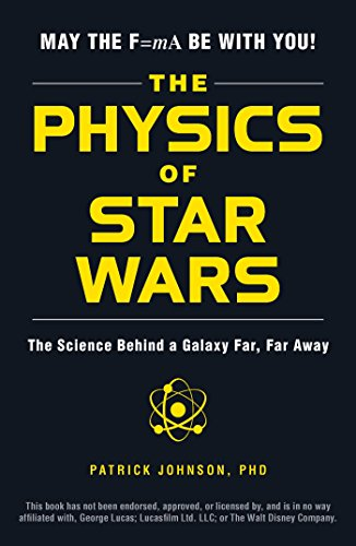 The Physics of Star Wars: The Science Behind a Galaxy Far, Far Away por Patrick Johnson