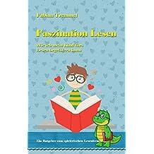 Faszination Lesen - Wie ich mein Kind fürs Lesen begeistern kann - Ein Ratgeber zum spielerischen Lesenlernen - Lesen lernen für Kinder (German Edition)