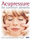 Acupressure for Common Ailments by Chris Jarmey (2006-01-15)