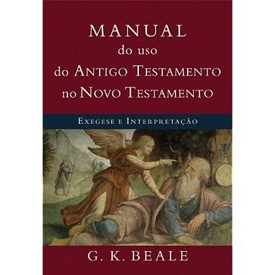 Manual do Uso do Antigo Testamento no Novo Testamento. Exegese e Interpretação (Em Portuguese do Brasil)