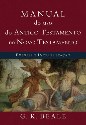 Manual do Uso do Antigo Testamento no Novo Testamento. Exegese e Interpretação (Em Portuguese do Brasil) par G. K. Beale