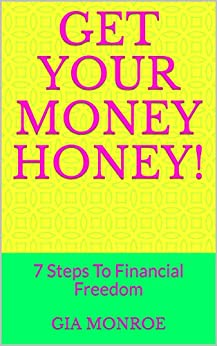 Get Your Money Honey!: 7 Steps To Financial Freedom (English Edition) di [Monroe, Gia ]