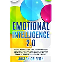 Emotional Intelligence 2.0: To live a better life, find Success at work and create happier Relationships, Improve your Social Skills, Emotional Agility, ... and Influence People (English Edition)