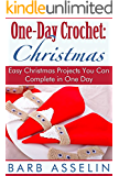 One-Day Crochet: Christmas: Easy Christmas Projects You Can Complete in One Day (English Edition)
