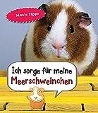 Meerschweinchen, Ich sorge für...: Haustierratgeber
